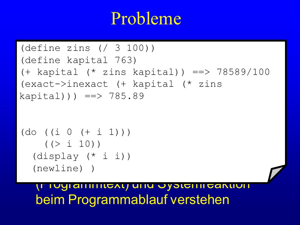 Probleme (define zins (/ 3 100)) (define kapital 763) (+ kapital (* zins kapital)) ==> 78589/100.