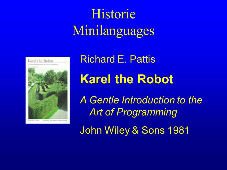Historie Minilanguages Karel the Robot Richard E. Pattis