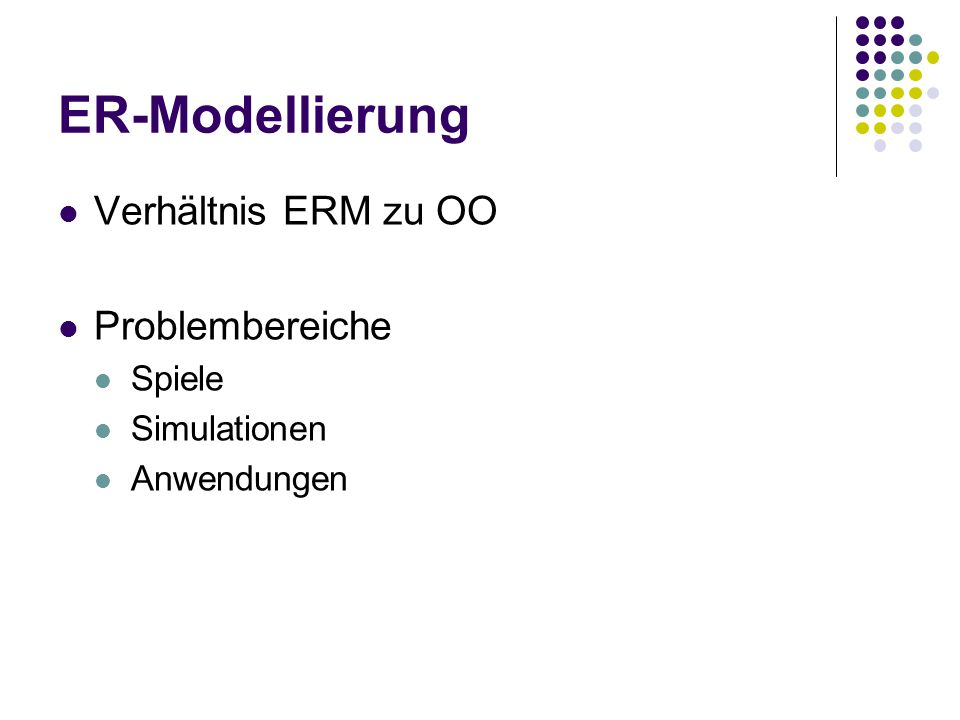 ER-Modellierung Verhältnis ERM zu OO Problembereiche Spiele