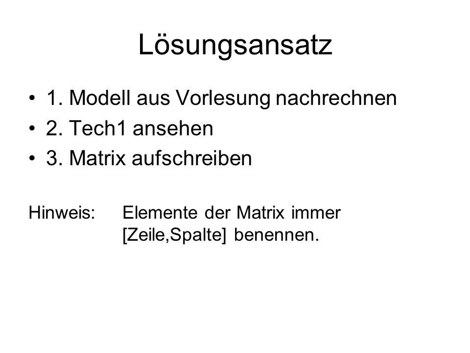 Lösungsansatz 1. Modell aus Vorlesung nachrechnen 2. Tech1 ansehen