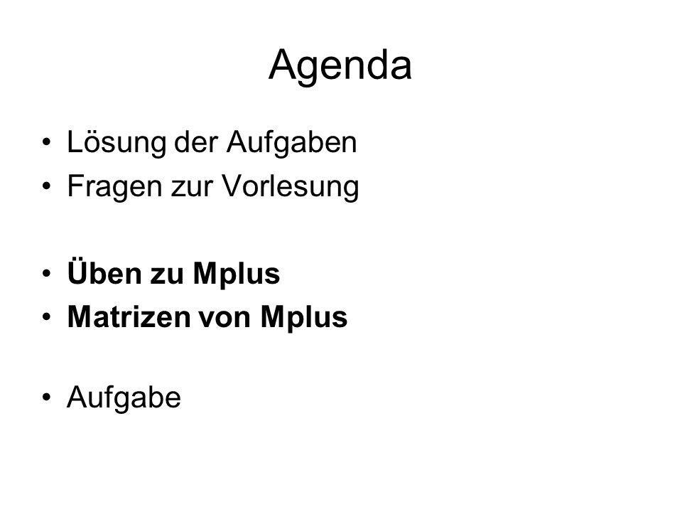 Agenda Lösung der Aufgaben Fragen zur Vorlesung Üben zu Mplus