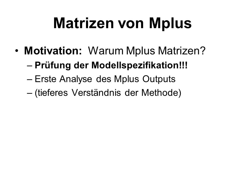Matrizen von Mplus Motivation: Warum Mplus Matrizen