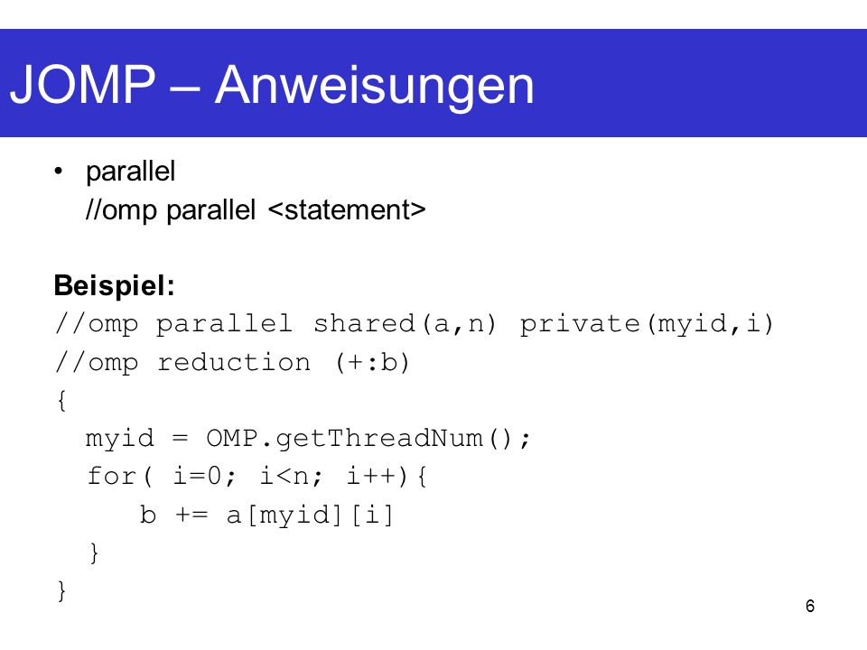 JOMP – Anweisungen parallel //omp parallel <statement> Beispiel: