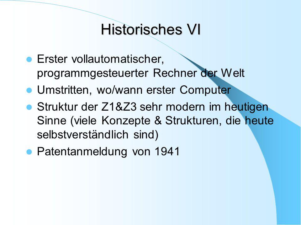 Historisches VI Erster vollautomatischer, programmgesteuerter Rechner der Welt. Umstritten, wo/wann erster Computer.