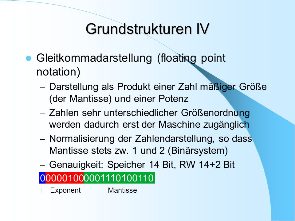 Grundstrukturen IV Gleitkommadarstellung (floating point notation)