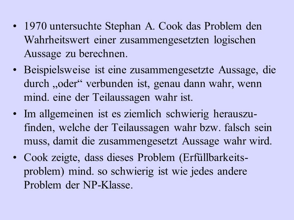1970 untersuchte Stephan A. Cook das Problem den Wahrheitswert einer zusammengesetzten logischen Aussage zu berechnen.