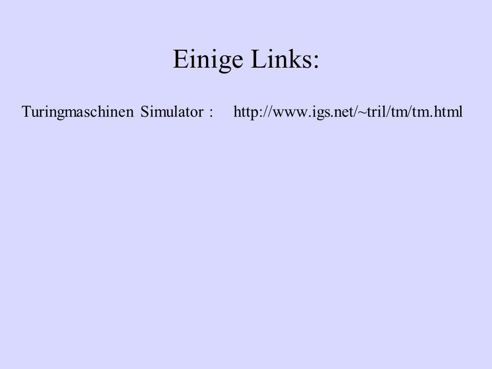 Einige Links: Turingmaschinen Simulator : http://www.igs.net/~tril/tm/tm.html
