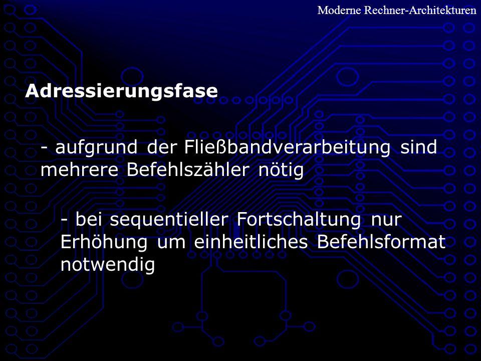 - aufgrund der Fließbandverarbeitung sind mehrere Befehlszähler nötig