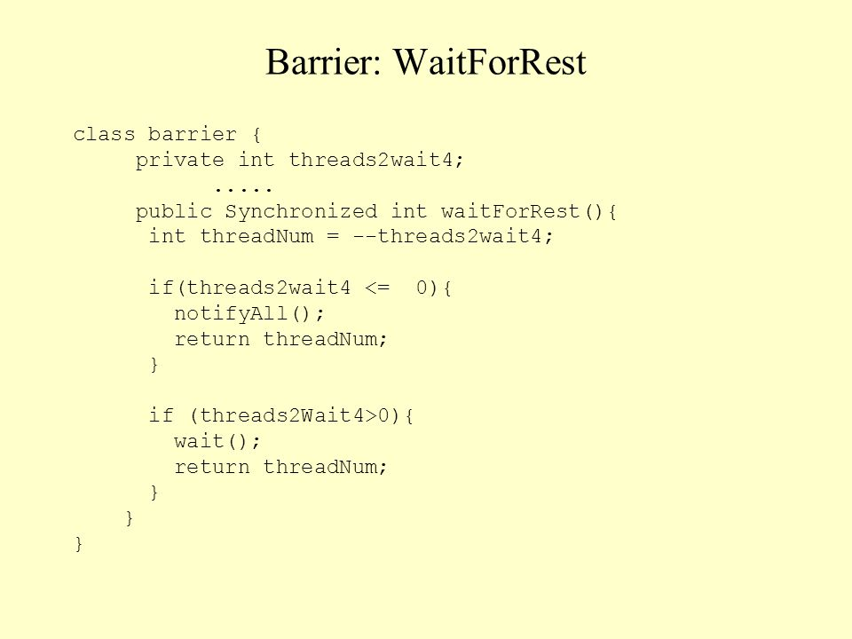 Barrier: WaitForRest class barrier { private int threads2wait4; .....