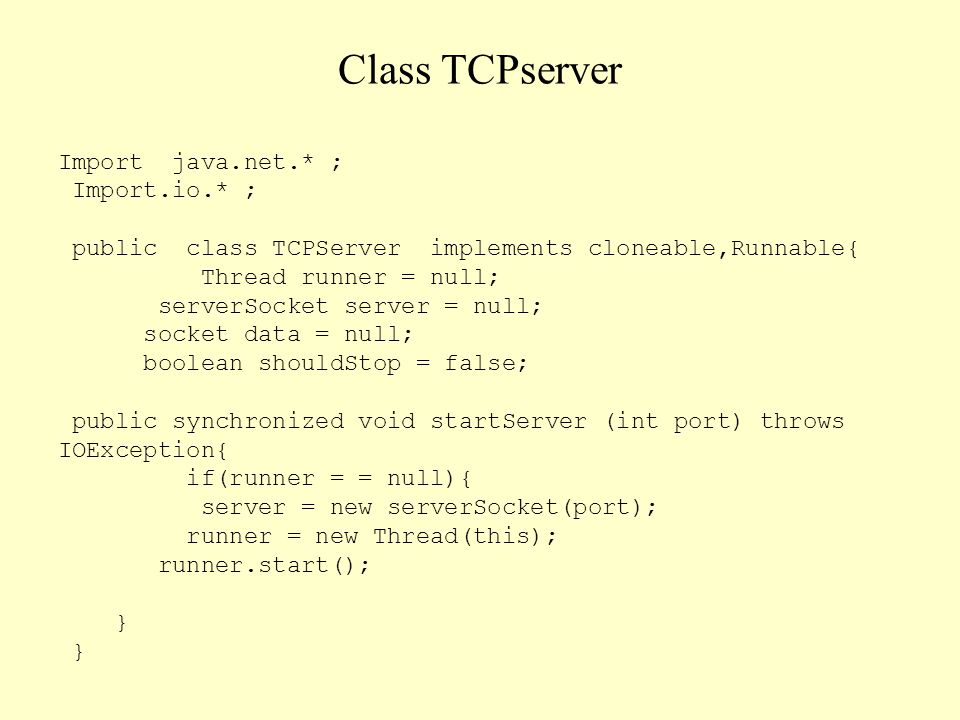 Class TCPserver Import java.net.* ; Import.io.* ;