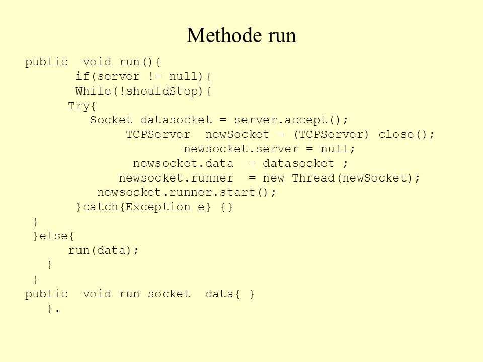 Methode run public void run(){ if(server != null){ While(!shouldStop){