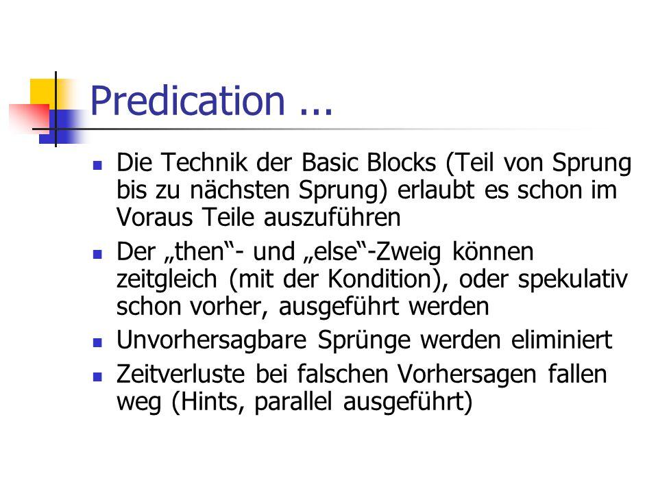 Predication ... Die Technik der Basic Blocks (Teil von Sprung bis zu nächsten Sprung) erlaubt es schon im Voraus Teile auszuführen.