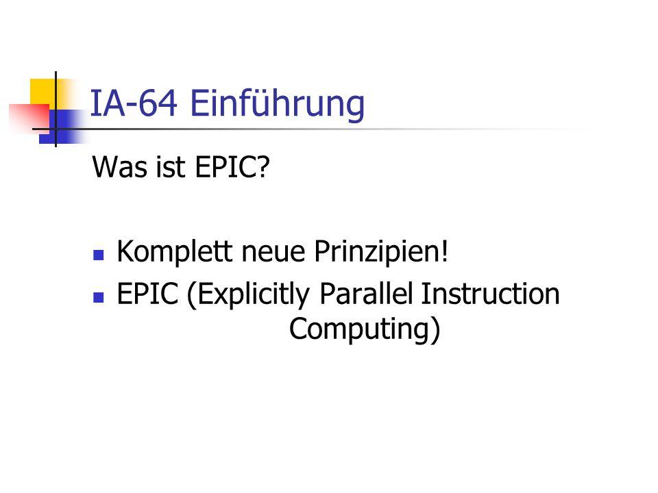 IA-64 Einführung Was ist EPIC Komplett neue Prinzipien!