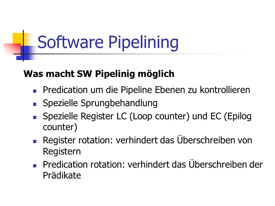 Software Pipelining Was macht SW Pipelinig möglich