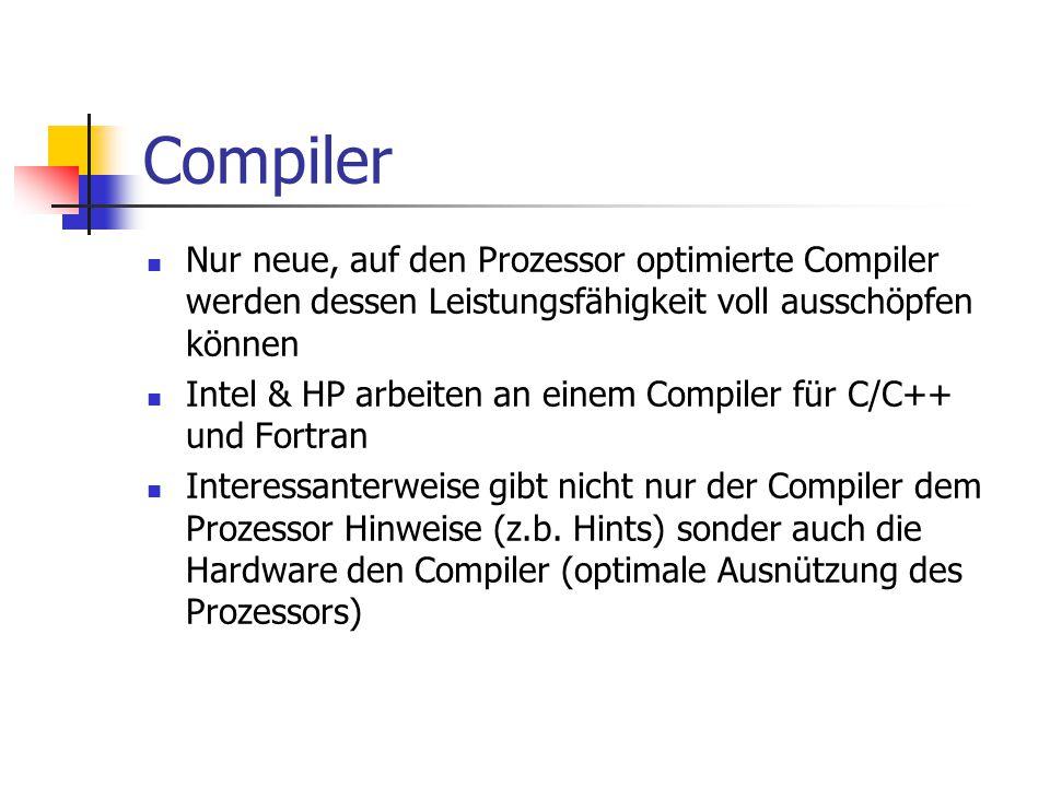 Compiler Nur neue, auf den Prozessor optimierte Compiler werden dessen Leistungsfähigkeit voll ausschöpfen können.