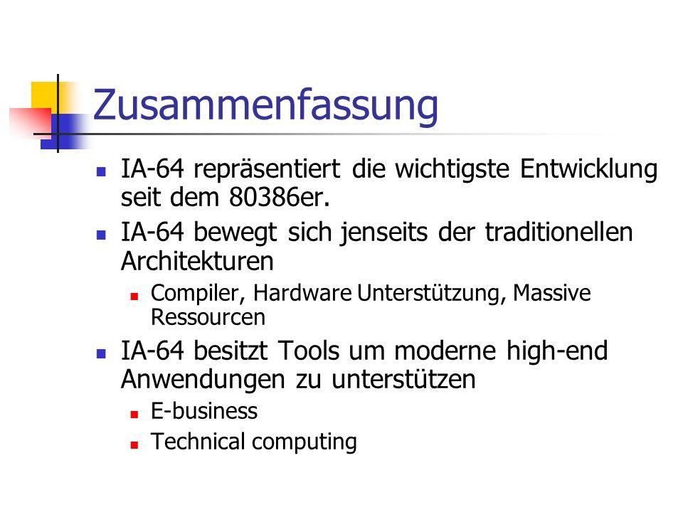Zusammenfassung IA-64 repräsentiert die wichtigste Entwicklung seit dem 80386er. IA-64 bewegt sich jenseits der traditionellen Architekturen.