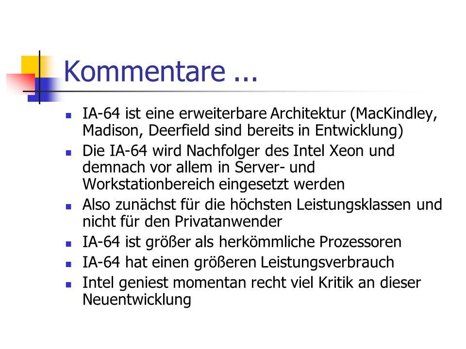Kommentare ... IA-64 ist eine erweiterbare Architektur (MacKindley, Madison, Deerfield sind bereits in Entwicklung)