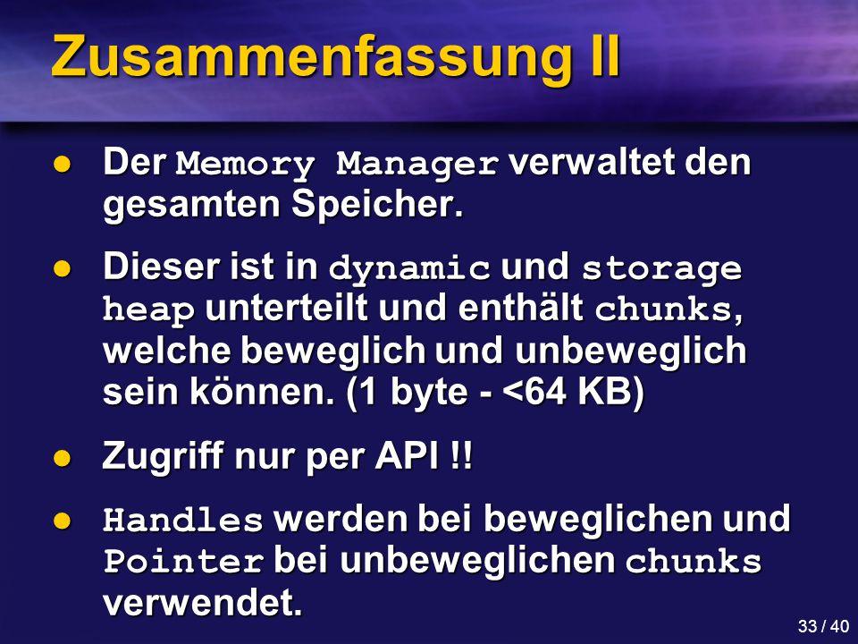 Zusammenfassung II Der Memory Manager verwaltet den gesamten Speicher.