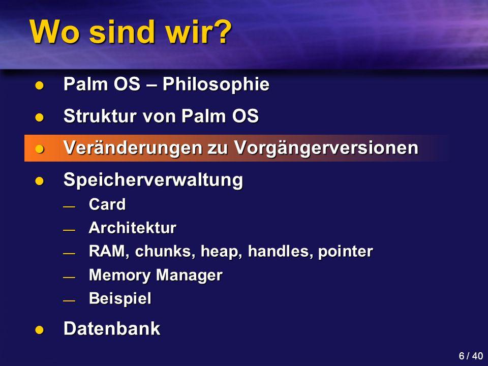 Wo sind wir Palm OS – Philosophie Struktur von Palm OS