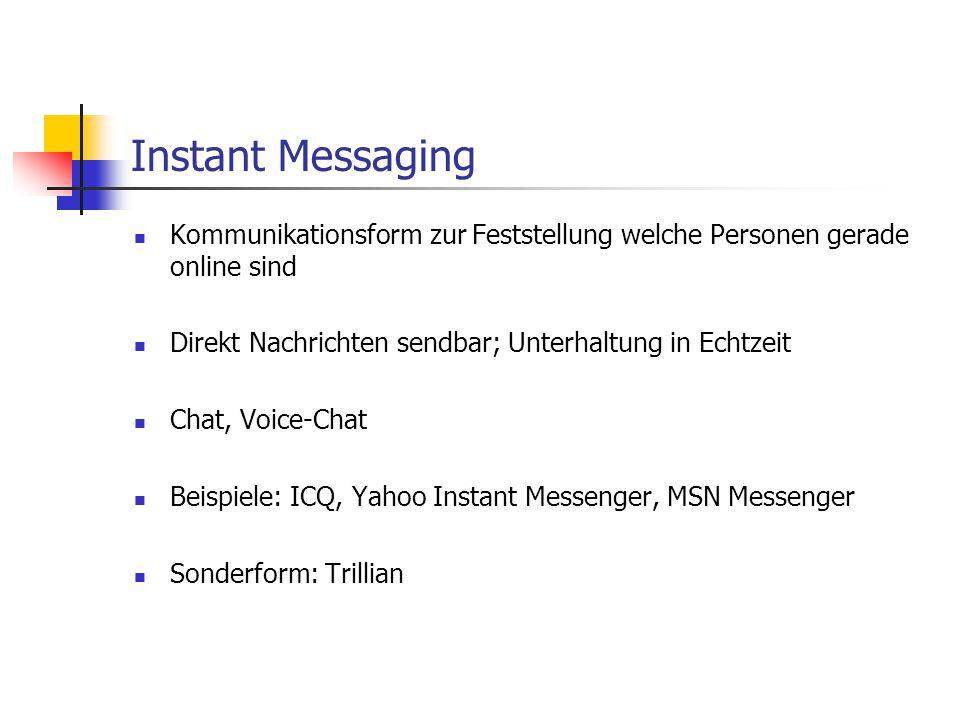 Instant Messaging Kommunikationsform zur Feststellung welche Personen gerade online sind. Direkt Nachrichten sendbar; Unterhaltung in Echtzeit.