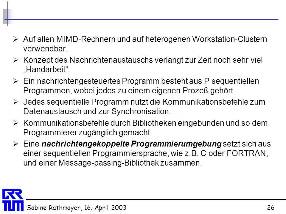 Auf allen MIMD-Rechnern und auf heterogenen Workstation-Clustern verwendbar.