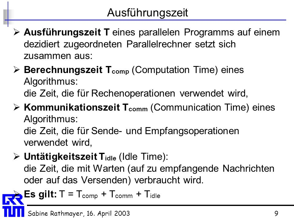 Ausführungszeit Ausführungszeit T eines parallelen Programms auf einem dezidiert zugeordneten Parallelrechner setzt sich zusammen aus: