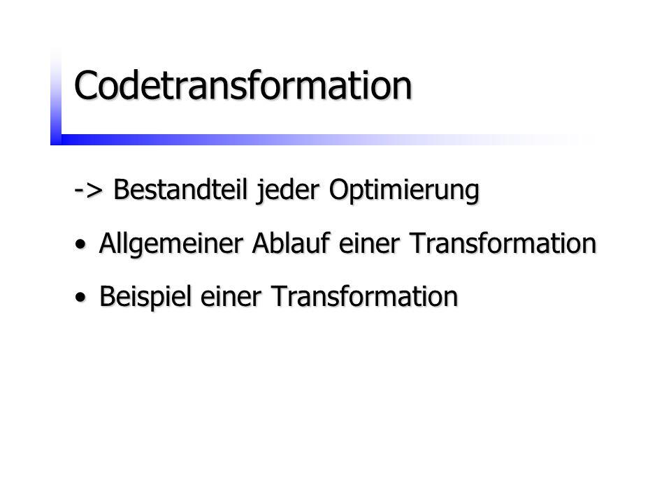 Codetransformation -> Bestandteil jeder Optimierung