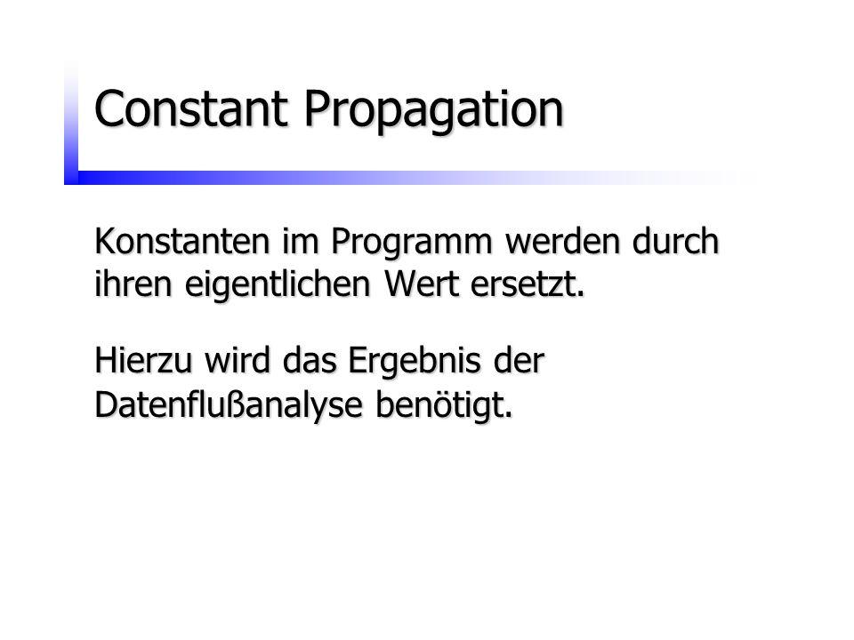 Constant Propagation Konstanten im Programm werden durch