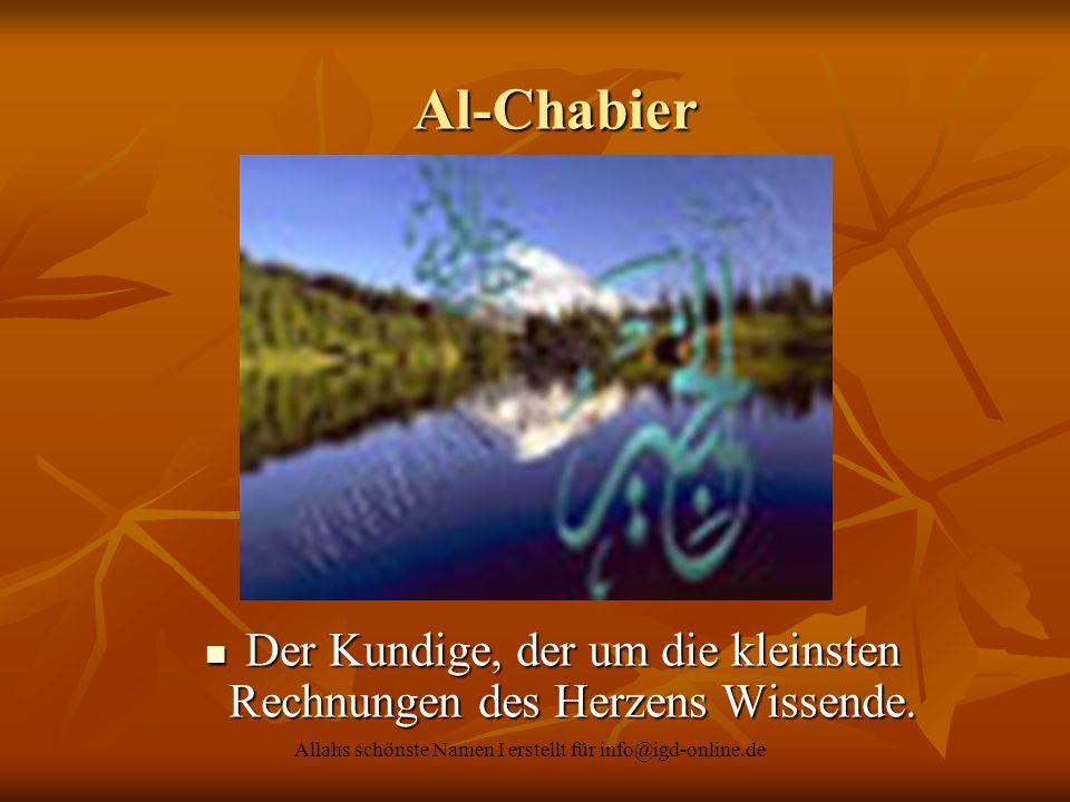 Al-Chabier Der Kundige, der um die kleinsten Rechnungen des Herzens Wissende.