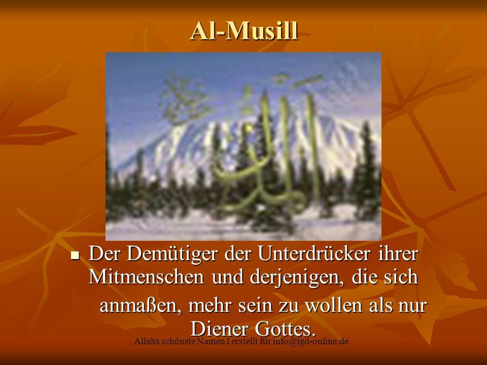 Al-Musill Der Demütiger der Unterdrücker ihrer Mitmenschen und derjenigen, die sich. anmaßen, mehr sein zu wollen als nur Diener Gottes.