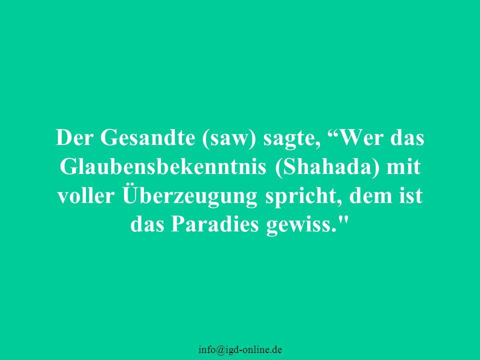 Der Gesandte (saw) sagte, Wer das Glaubensbekenntnis (Shahada) mit voller Überzeugung spricht, dem ist das Paradies gewiss.