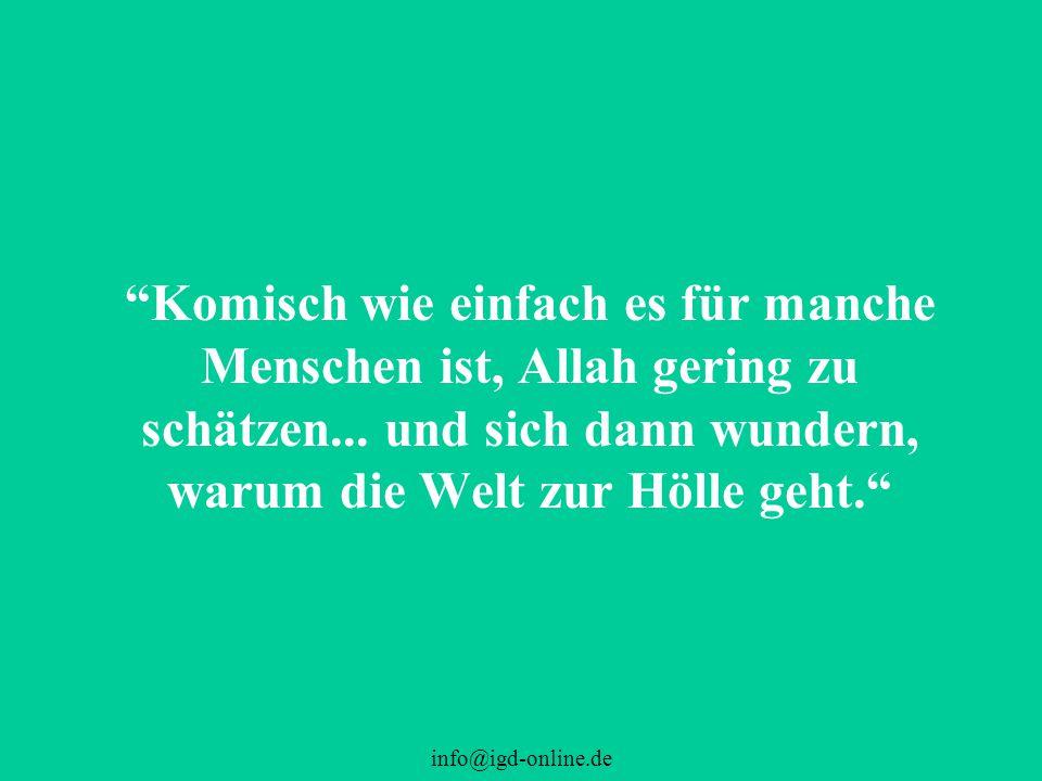 Komisch wie einfach es für manche Menschen ist, Allah gering zu schätzen... und sich dann wundern, warum die Welt zur Hölle geht.