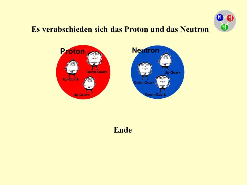 Es verabschieden sich das Proton und das Neutron