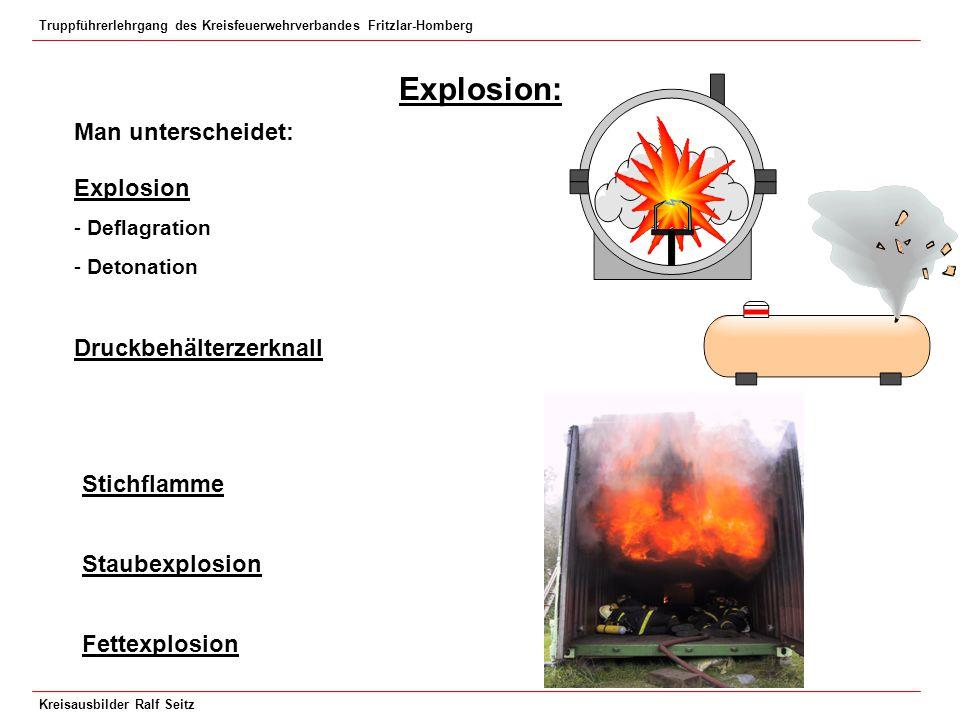 Explosion: Man unterscheidet: Explosion Druckbehälterzerknall