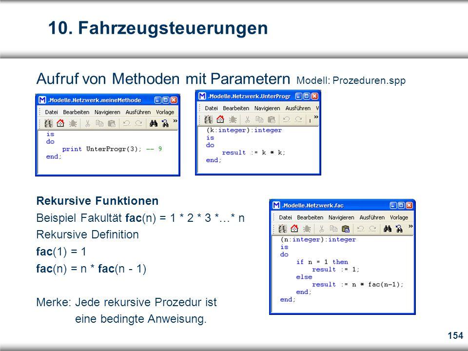 10. Fahrzeugsteuerungen Aufruf von Methoden mit Parametern Modell: Prozeduren.spp. Rekursive Funktionen.