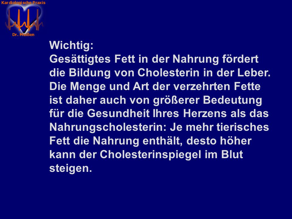 Wichtig: Gesättigtes Fett in der Nahrung fördert die Bildung von Cholesterin in der Leber.