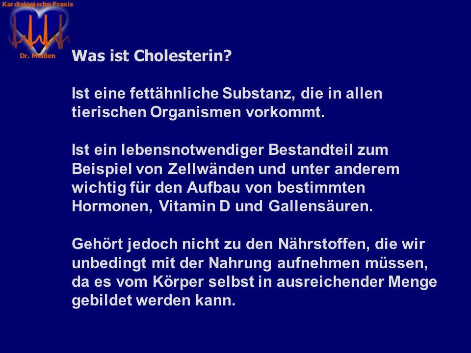 Was ist Cholesterin Ist eine fettähnliche Substanz, die in allen tierischen Organismen vorkommt.