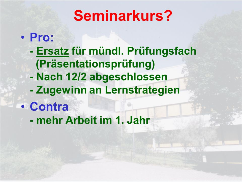 Seminarkurs Pro: - Ersatz für mündl. Prüfungsfach (Präsentationsprüfung) - Nach 12/2 abgeschlossen - Zugewinn an Lernstrategien.