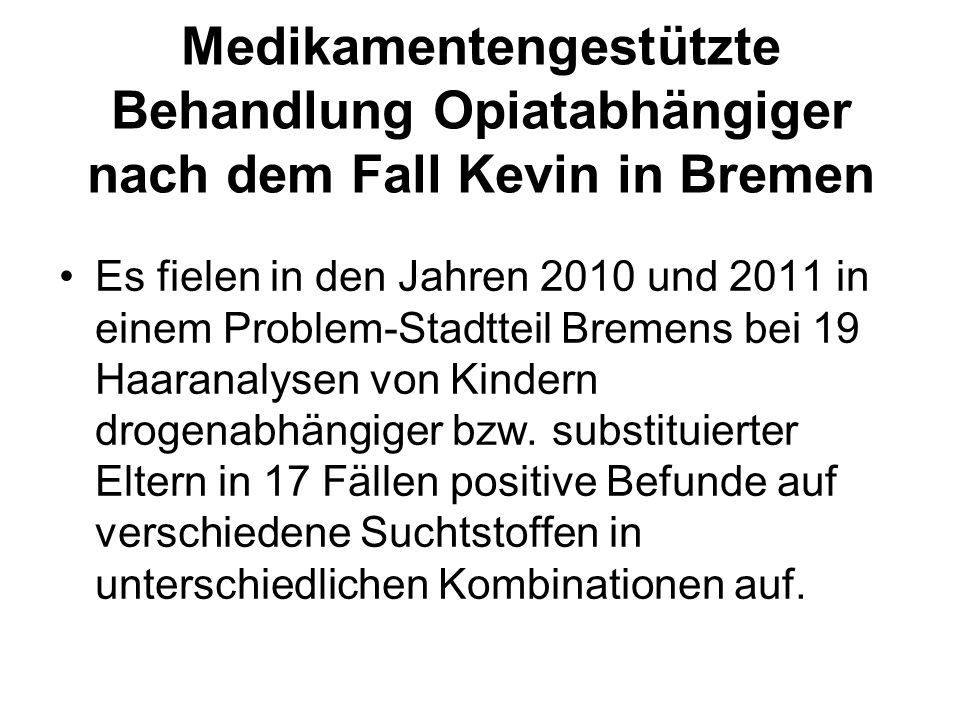 Medikamentengestützte Behandlung Opiatabhängiger nach dem Fall Kevin in Bremen