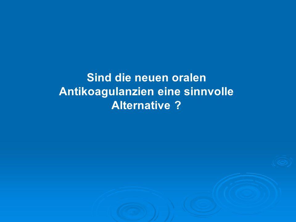Sind die neuen oralen Antikoagulanzien eine sinnvolle Alternative
