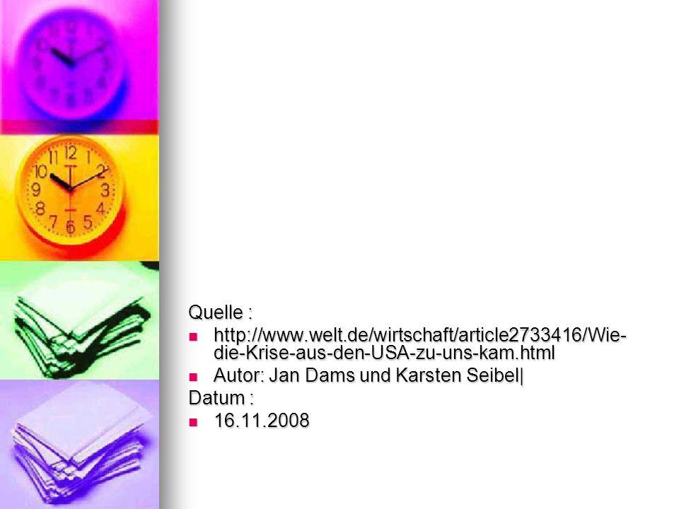 Quelle : http://www.welt.de/wirtschaft/article2733416/Wie-die-Krise-aus-den-USA-zu-uns-kam.html. Autor: Jan Dams und Karsten Seibel|