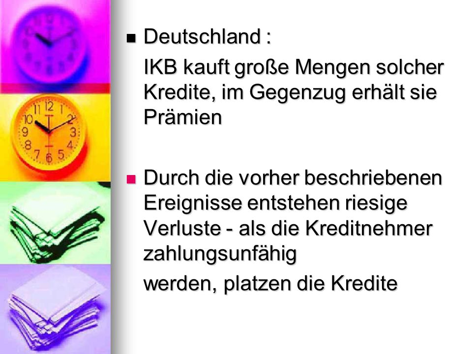 Deutschland : IKB kauft große Mengen solcher Kredite, im Gegenzug erhält sie Prämien.