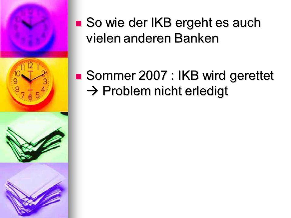 So wie der IKB ergeht es auch vielen anderen Banken