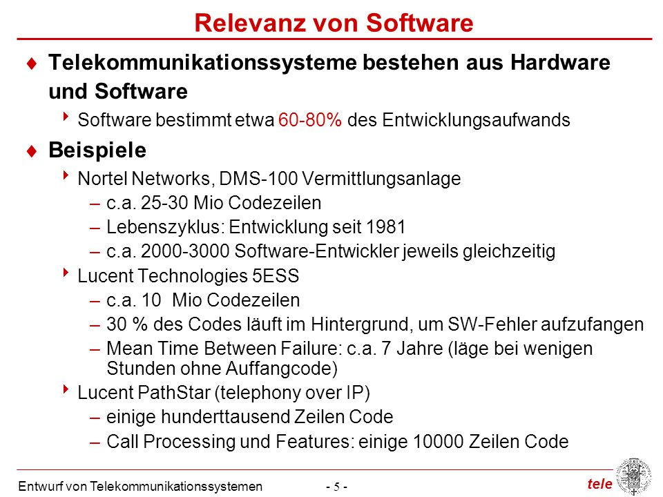 Relevanz von Software Telekommunikationssysteme bestehen aus Hardware und Software. Software bestimmt etwa 60-80% des Entwicklungsaufwands.