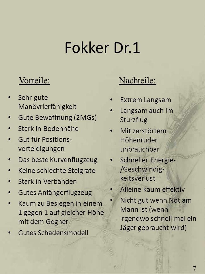 Fokker Dr.1 Vorteile: Nachteile: Sehr gute Manövrierfähigkeit