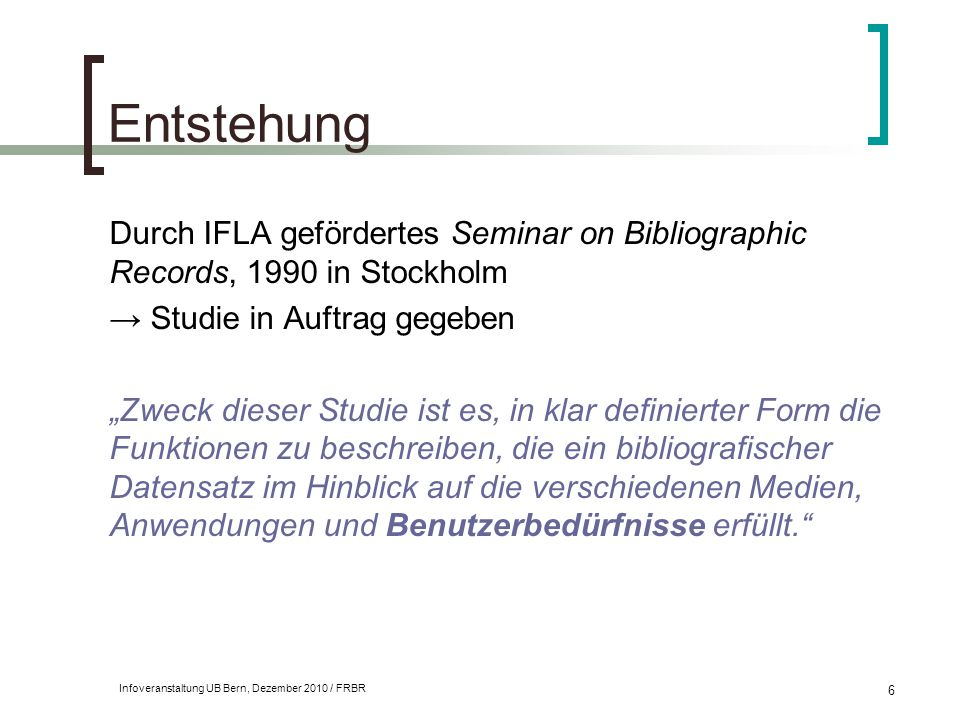 Entstehung Durch IFLA gefördertes Seminar on Bibliographic Records, 1990 in Stockholm. → Studie in Auftrag gegeben.