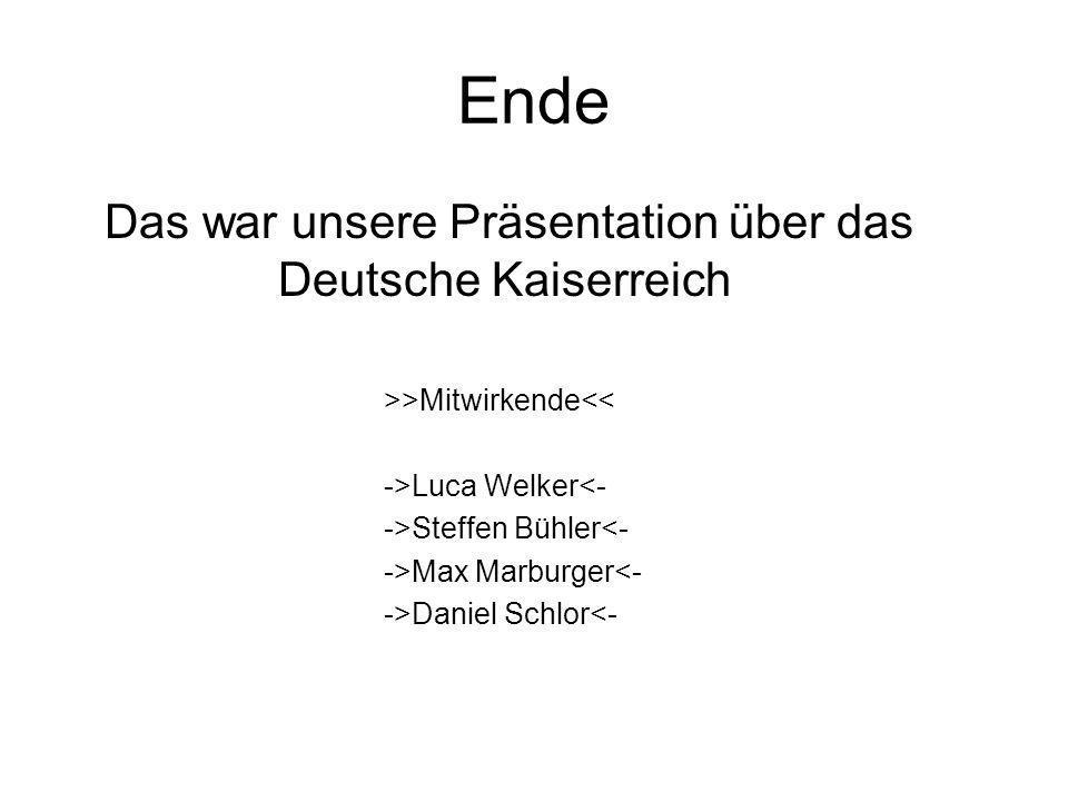 Ende Das war unsere Präsentation über das Deutsche Kaiserreich