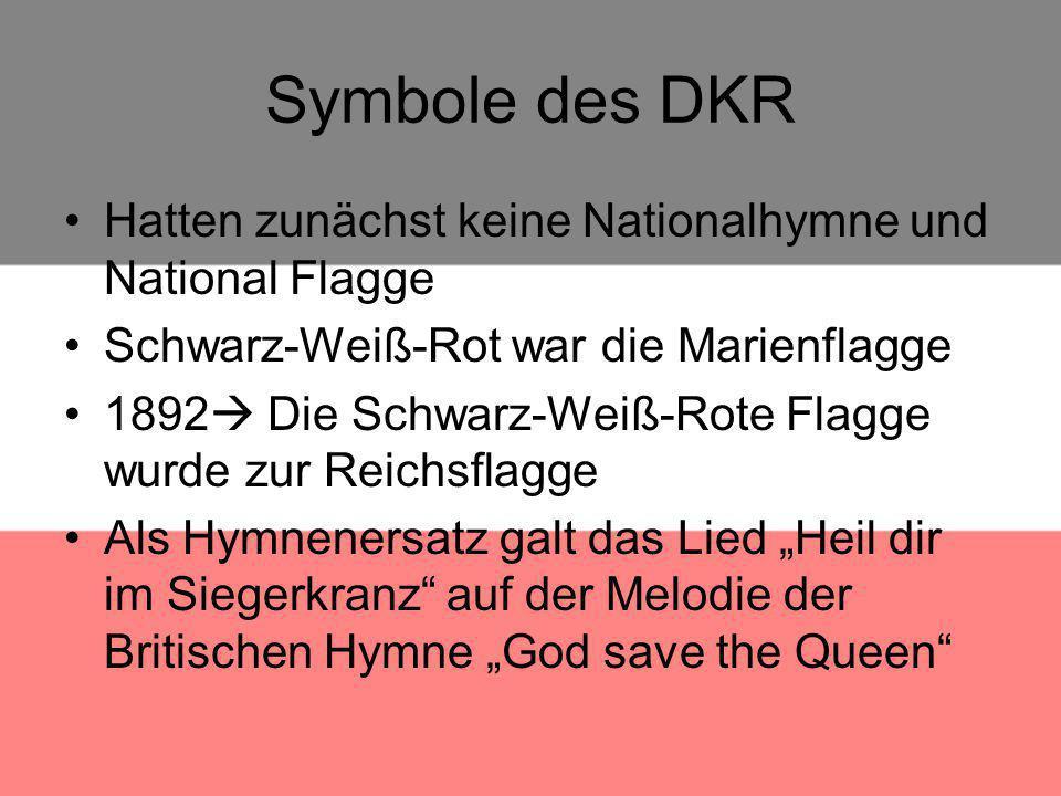 Symbole des DKR Hatten zunächst keine Nationalhymne und National Flagge. Schwarz-Weiß-Rot war die Marienflagge.