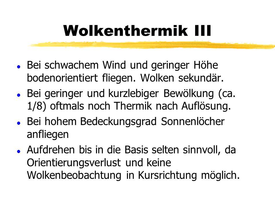 Wolkenthermik III Bei schwachem Wind und geringer Höhe bodenorientiert fliegen. Wolken sekundär.