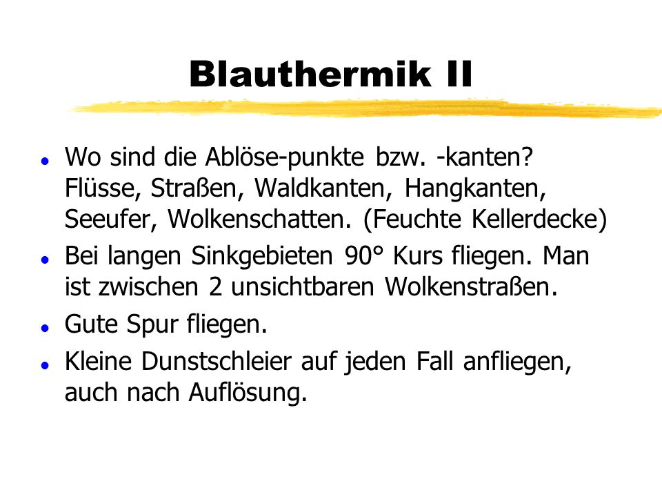 Blauthermik II Wo sind die Ablöse-punkte bzw. -kanten Flüsse, Straßen, Waldkanten, Hangkanten, Seeufer, Wolkenschatten. (Feuchte Kellerdecke)
